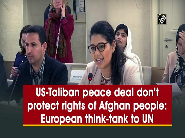 US-Taliban peace deal don't protect rights of Afghan people: European think-tank to UN