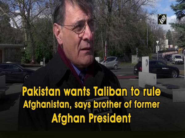 Pakistan wants Taliban to rule Afghanistan, says brother of former Afghan President