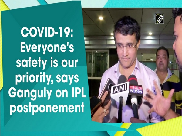 COVID-19: Everyone's safety is our priority, says Ganguly on IPL postponement
