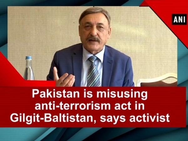 Pakistan is misusing anti-terrorism act in Gilgit-Baltistan, says activist