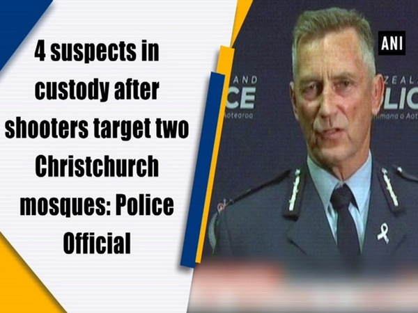 4 suspects in custody after shooters target two Christchurch mosques: Police Official