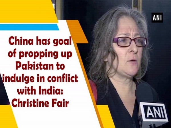 China has goal of propping up Pakistan to indulge in conflict with India: Christine Fair