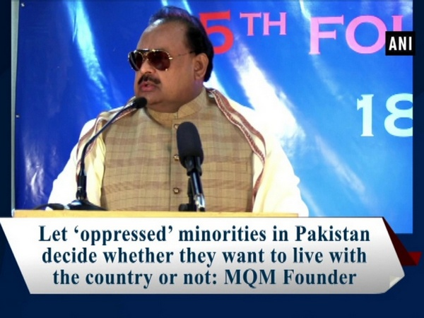 Let 'oppressed' minorities in Pakistan decide whether they want to live with the country or not: MQM Founder