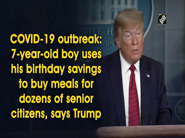 COVID-19 outbreak: 7-year-old boy uses his birthday savings to buy meals for dozens of senior citizens, says Trump