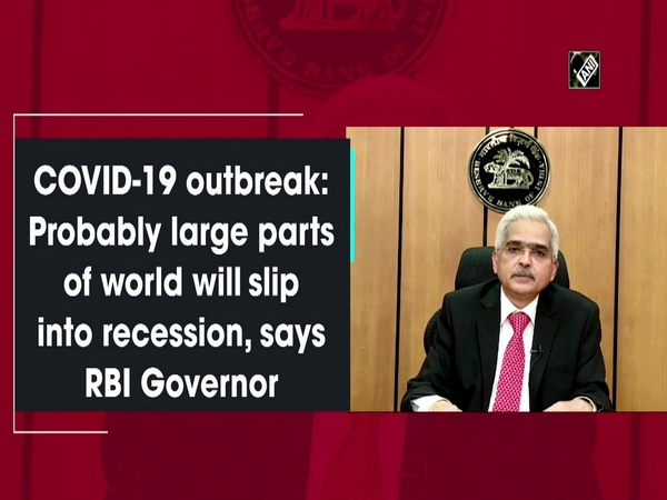 COVID-19 outbreak: Probably large parts of world will slip into recession, says RBI Governor