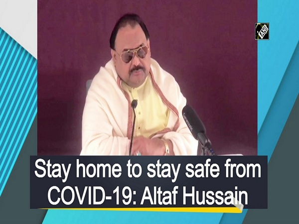 Stay home to stay safe from COVID-19: Altaf Hussain