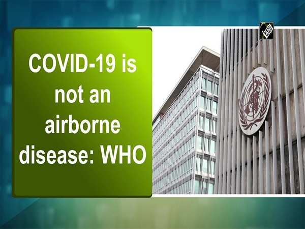 COVID-19 is not an airborne disease: WHO