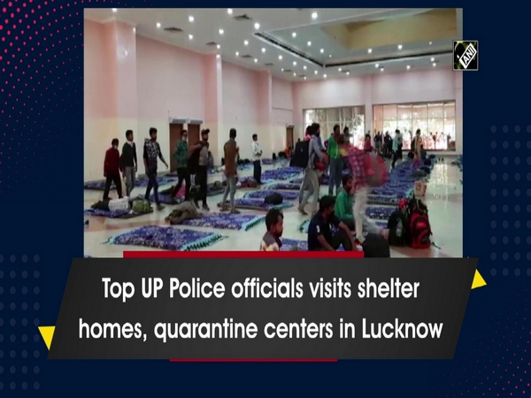 Top UP Police officials visits shelter homes, quarantine centers in Lucknow
