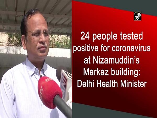 24 people tested positive for coronavirus at Nizamuddin's Markaz building: Delhi Health Minister