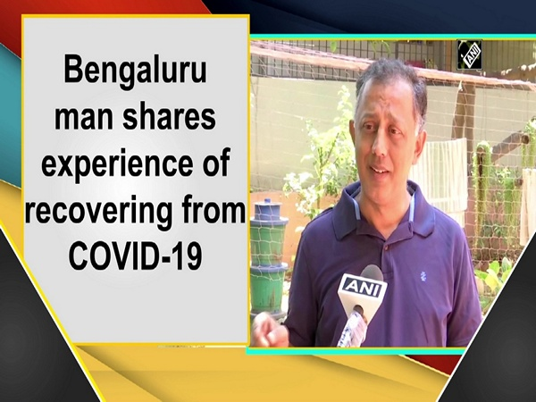 Bengaluru man shares experience of recovering from COVID-19