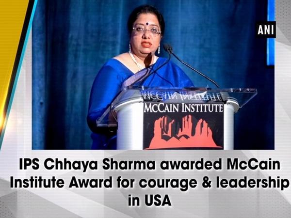 IPS Chhaya Sharma awarded McCain Institute Award for courage & leadership in USA