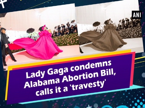Lady Gaga condemns Alabama Abortion Bill, calls it a 'travesty'