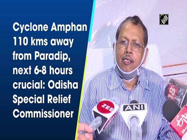 Cyclone Amphan 110 kms away from Paradip, next 6-8 hours crucial: Odisha Special Relief Commissioner