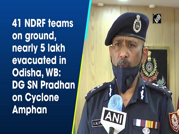 41 NDRF teams on ground, nearly 5 lakh evacuated in Odisha, WB: DG SN Pradhan on Cyclone Amphan