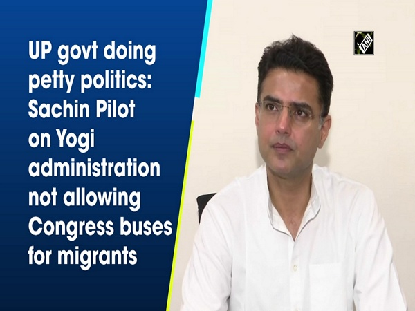 UP govt doing petty politics: Sachin Pilot on Yogi administration not allowing Congress buses for migrants