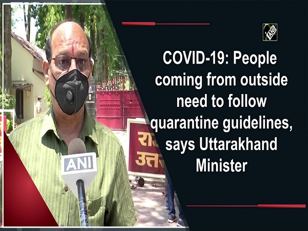 COVID-19: People coming from outside need to follow quarantine guidelines, says Uttarakhand Minister