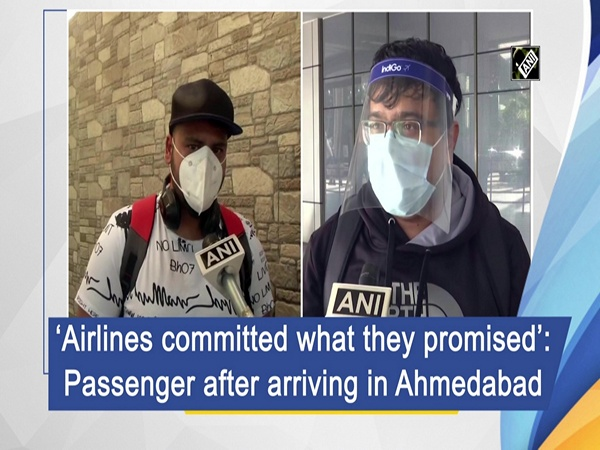 'Airlines committed what they promised': Passenger after arriving in Ahmedabad
