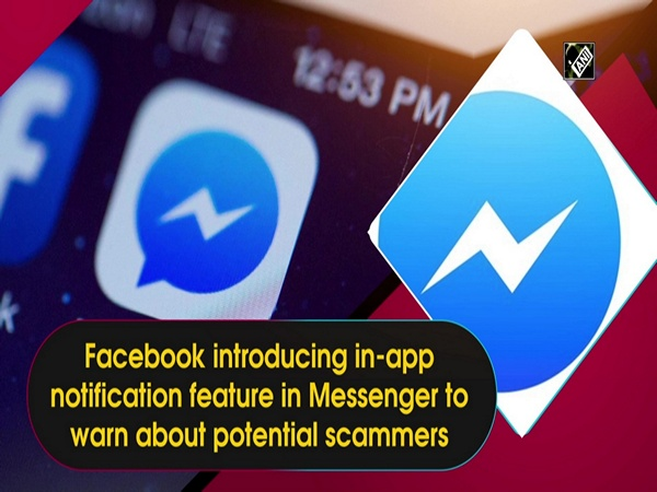 Facebook introducing in-app notification feature in Messenger to warn about potential scammers
