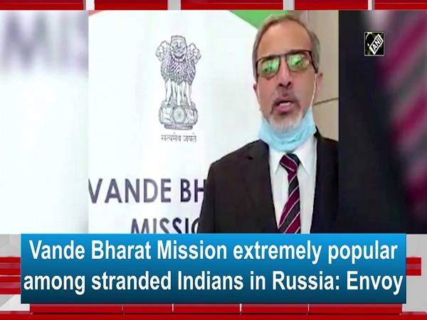 Vande Bharat Mission extremely popular among stranded Indians in Russia: Envoy