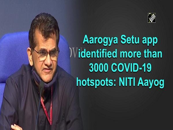 Aarogya Setu app identified more than 3000 COVID-19 hotspots: NITI Aayog