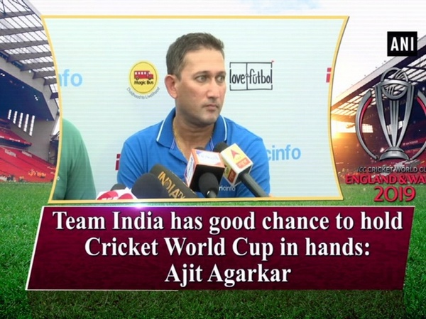 Team India has good chance to hold Cricket World Cup in hands: Ajit Agarkar