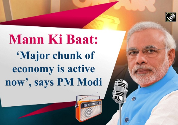 Mann Ki Baat: 'Major chunk of economy is active now', says PM Modi