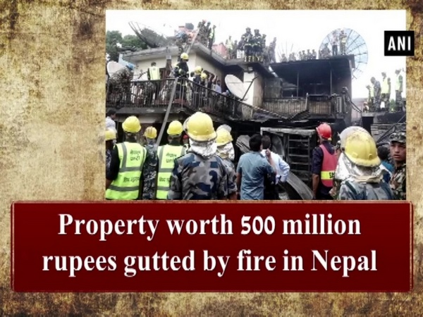 Property worth 500 million rupees gutted by fire in Nepal