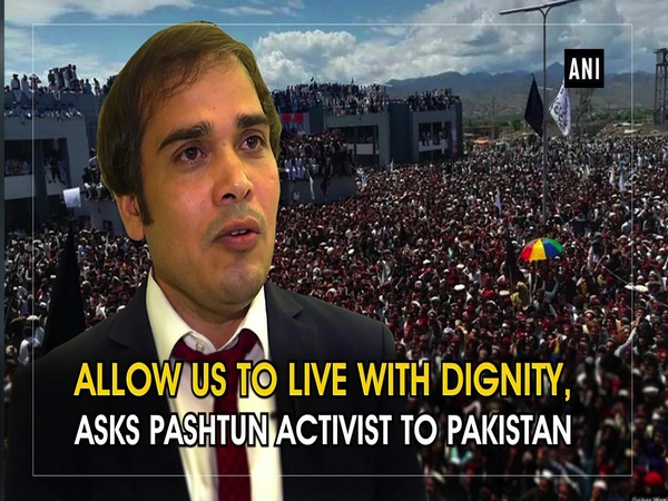 Allow us to live with dignity, asks Pashtun activist to Pakistan