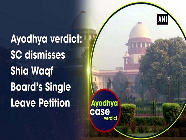 Ayodhya verdict: SC dismisses Shia Waqf Board's Single Leave Petition