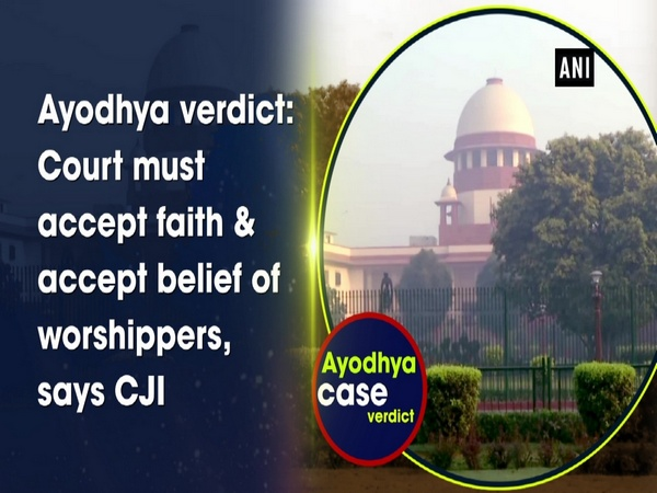 Ayodhya verdict: Court must accept faith & accept belief of worshippers, says CJI