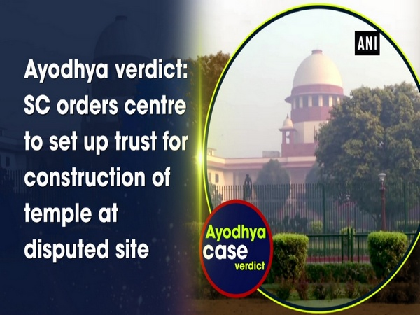 Ayodhya verdict: SC orders centre to set up trust for construction of temple at disputed site