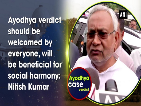 Ayodhya verdict should be welcomed by everyone, will be beneficial for social harmony: Nitish Kumar
