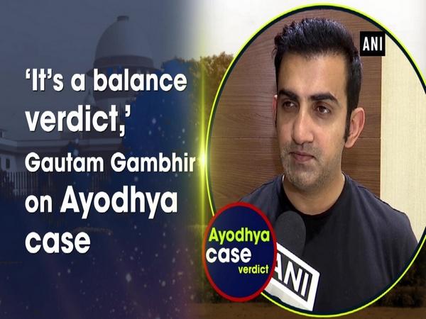 'It's a balance verdict,' Gautam Gambhir on Ayodhya case