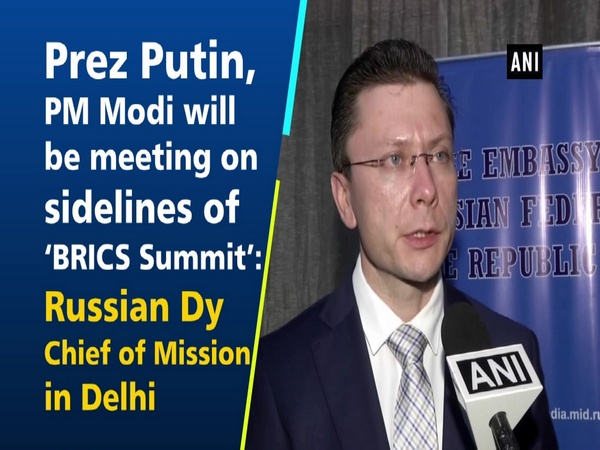 Prez Putin, PM Modi will be meeting on sidelines of 'BRICS Summit': Russian Dy Chief of Mission in Delhi