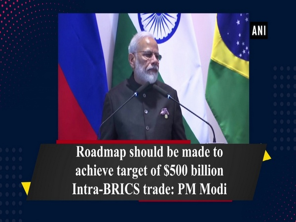 Roadmap should be made to achieve target of $500 billion Intra-BRICS trade: PM Modi