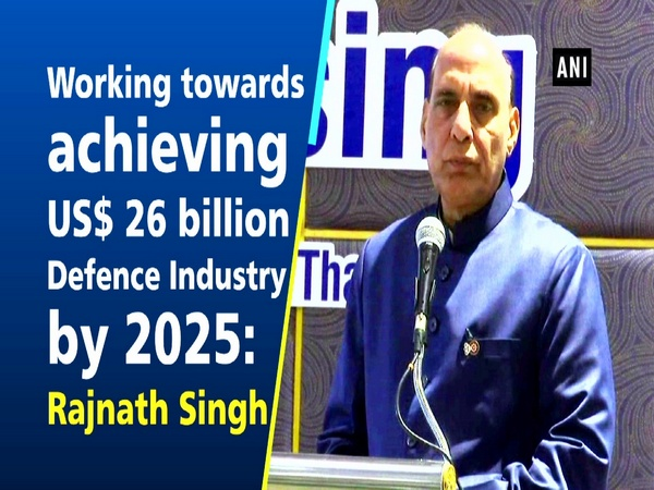 Working towards achieving US$ 26 billion Defence Industry by 2025: Rajnath Singh