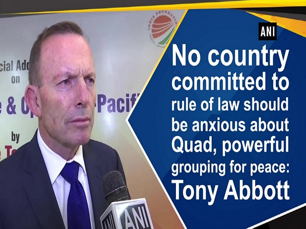 No country committed to rule of law should be anxious  about Quad, powerful grouping for peace: Tony Abbott