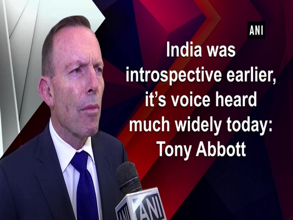 India was introspective earlier, it's voice heard much widely today: Tony Abbott