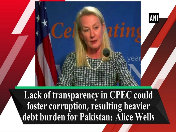 Lack of transparency in CPEC could foster corruption, resulting heavier debt burden for Pakistan: Alice Wells