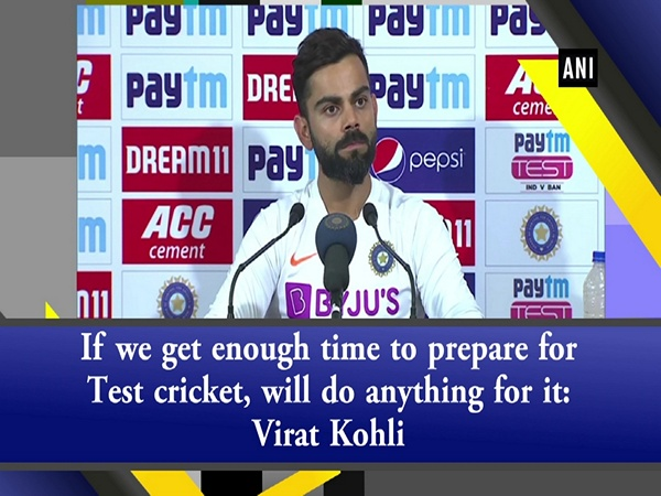 If we get enough time to prepare for Test cricket, will do anything for it: Virat Kohli
