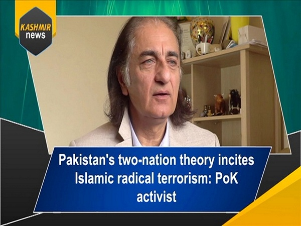 Pakistan's two-nation theory incites Islamic radical terrorism: PoK activist