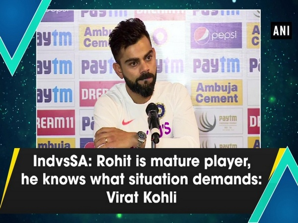 IndvsSA: Rohit is mature player, he knows what situation demands: Virat Kohli