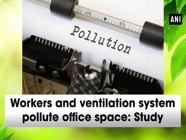 Workers and ventilation system pollute office space: Study