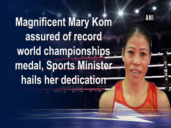 Magnificent Mary Kom assured of record world championships medal, Sports Minister hails her dedication