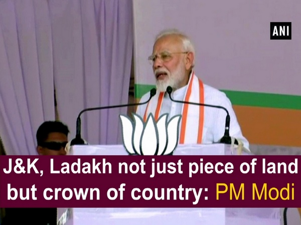 J&K, Ladakh not just piece of land but crown of country: PM Modi