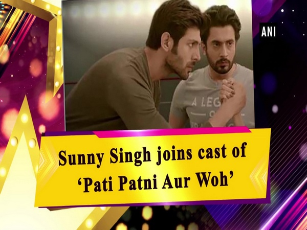 Sunny Singh joins cast of 'Pati Patni Aur Woh'