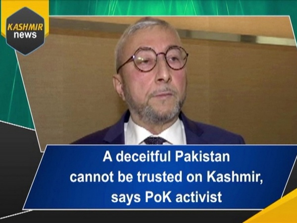 A deceitful Pakistan cannot be trusted on Kashmir, says PoK activist