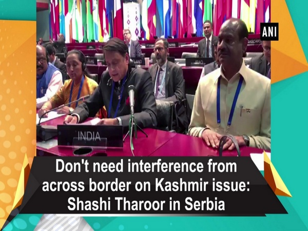 Don't need interference from across border on Kashmir issue: Shashi Tharoor in Serbia