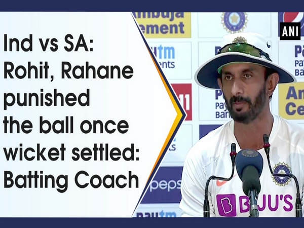 Ind vs SA: Rohit, Rahane punished the ball once wicket settled: Batting Coach