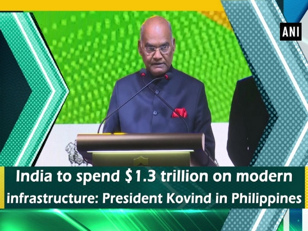 India to spend $1.3 trillion on modern infrastructure: President Kovind in Philippines